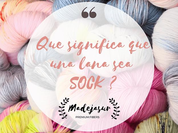 "Que Significa que una lana sea ""Sock"""