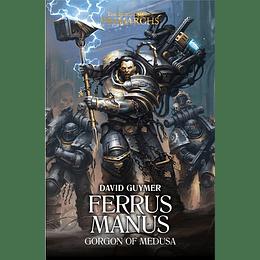 The Horus Heresy Primarchs - Ferrus Manus: Gorgon of Medusa (Inglés)