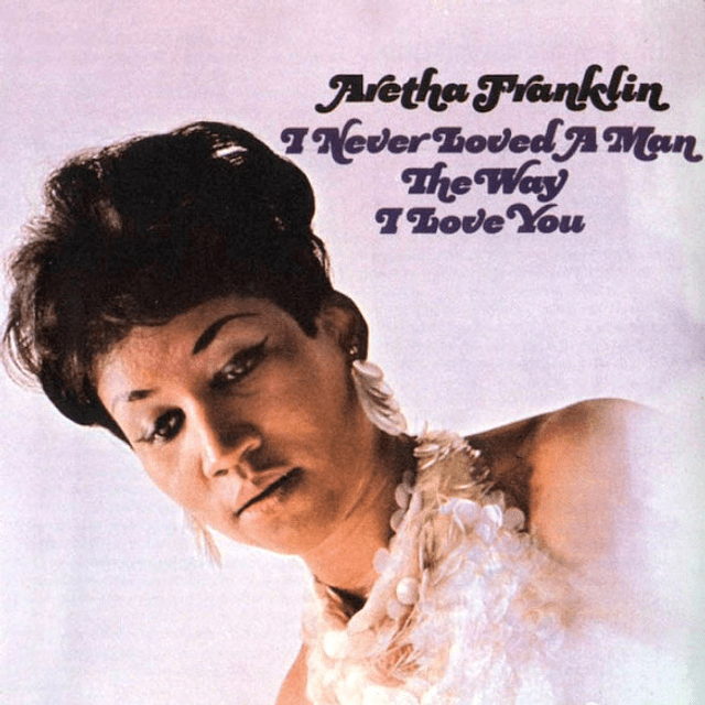 CD Aretha Franklin – I Never Loved A Man The Way I Love You