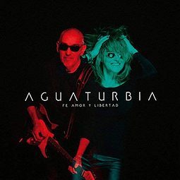 Cd Aguaturbia – Fe, Amor y Libertad