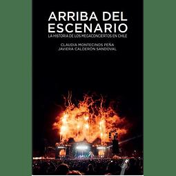 Libro Arriba Del Escenario - La Historia de los Mega Conciertos en Chile de Claudia Montecinos y Javier Calderón