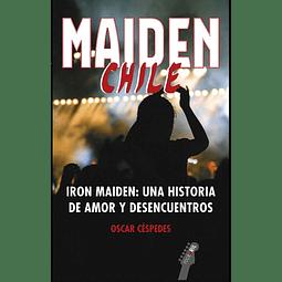 Libro Maiden Chile. Iron Maiden, una historia de amor y desencuentro de Oscar Céspedes
