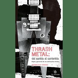 Libro Thrash Metal: del sonido al contenido de Maximiliano Sanchez