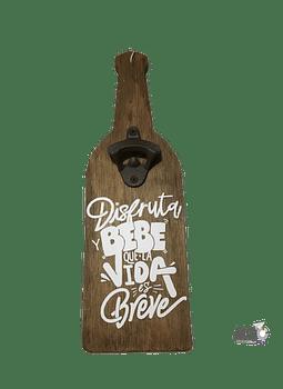 "Destapador de Botellas ""Disfruta la Vida ...."""
