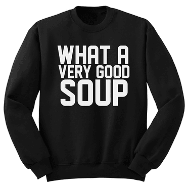P#7 BLACK // WHAT A VERY GOOD SOUP