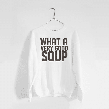 P#10 WHITE // WHAT A VERY GOOD SOUP