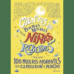 Cuentos de buenas noches para niñas rebeldes: 100 mujeres inmigrantes que cambiaron el mundo. (Elena Favilli)