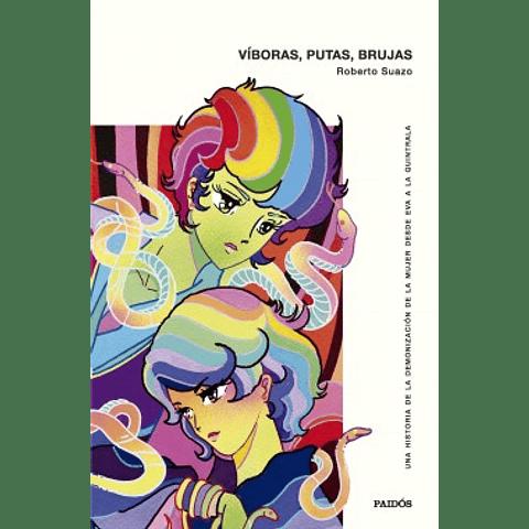 Víboras, putas, brujas (Roberto Suazo)