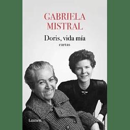 Doris, Vida Mia. Cartas (Gabriela Mistral)