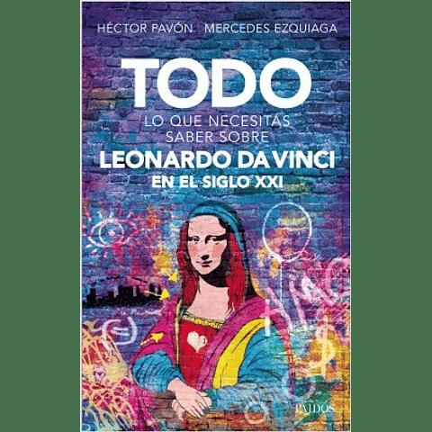 Todo lo que necesitas saber sobre Leonardo da Vinci en el siglo XXI (Mercedes Ezquiaga   Hector Pavón)