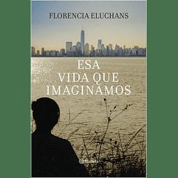 Esa vida que imaginamos (Florencia Eluchans)