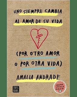 Uno siempre cambia al amor de su vida. (Por otro amor o por otra vida) (Amalia Andrade Arango)