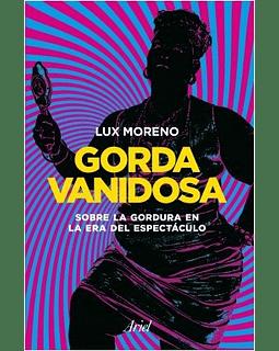 Gorda vanidosa (Lux Moreno)