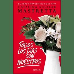 Todos los días son nuestros (Catalina Aguilar Mastretta)