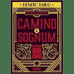 Un mundo sin dioses 1. Camino a Sognum (Benito Taibo)