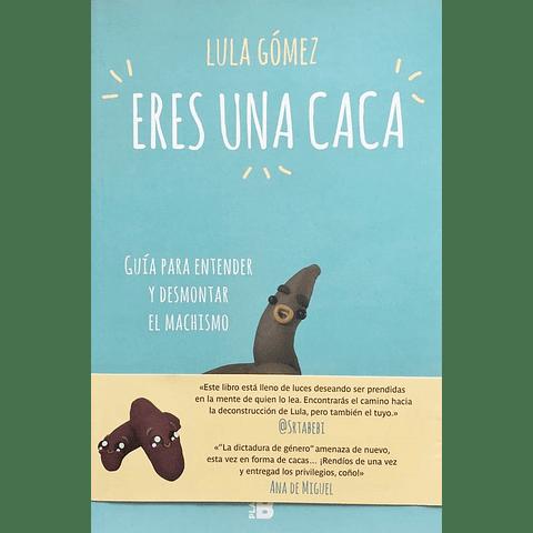 Eres una caca (Lula Gómez)