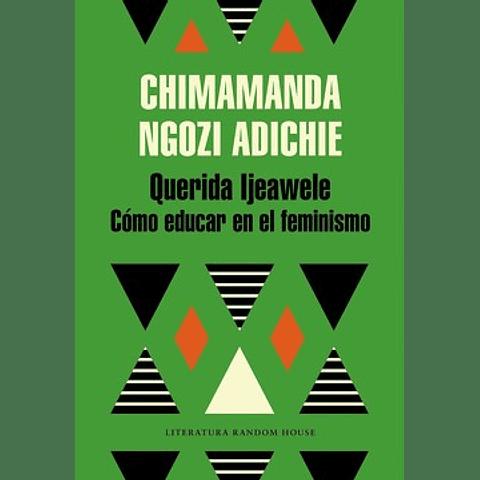 Querida Ijeawele Cómo educar en el feminismo (Chimamanda Ngozi Adichie)