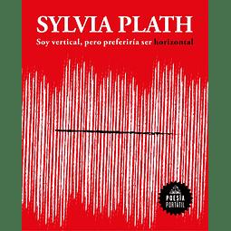 Soy vertical, pero preferiría ser horizontal (Sylvia Plath)