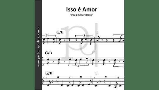 Isso é Amor | Paulo César Baruk
