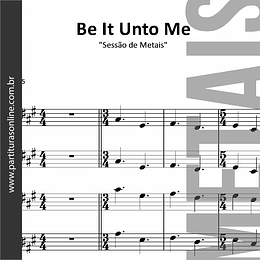 Be It Unto Me | Sessão de Metais