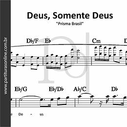 Deus, Somente Deus | Prisma Brasil
