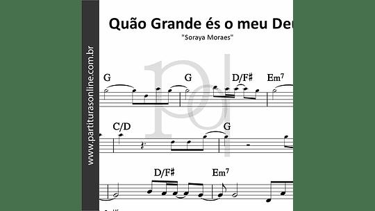 Quão Grande és o meu Deus | Soraya Moraes