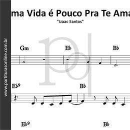 Uma Vida é Pouco Pra Te Amar | Izaac Santos