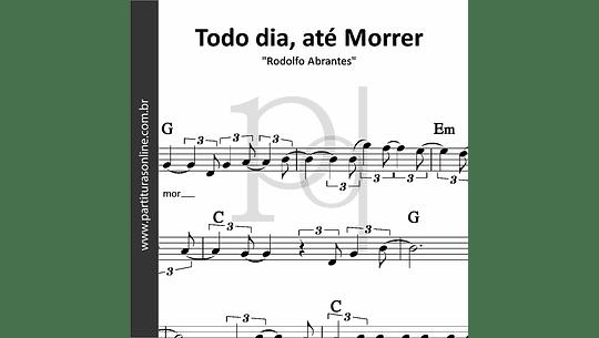 Todo dia, até Morrer | Rodolfo Abrantes
