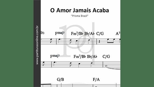 O Amor Jamais Acaba | Prisma Brasil
