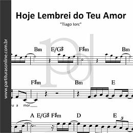 Hoje Lembrei do Teu Amor | Tiago Iorc