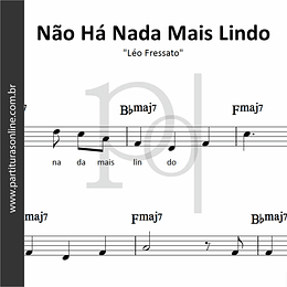 Não Há Nada Mais Lindo | Léo Fressato