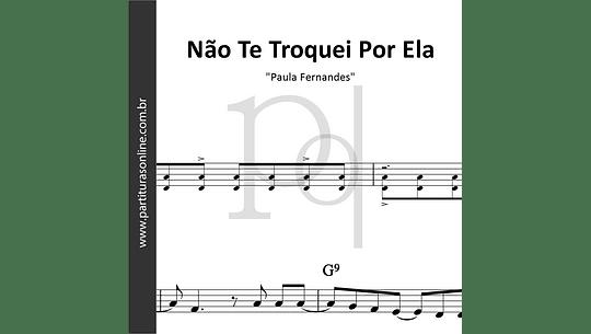 Não Te Troquei Por Ela | Paula Fernandes & Gustavo Mioto