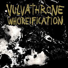 Vulvathrone - Whoreification CD