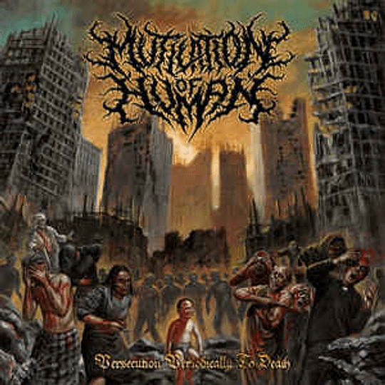 Mutilation Of Human - Persecution Periodically To Death CD