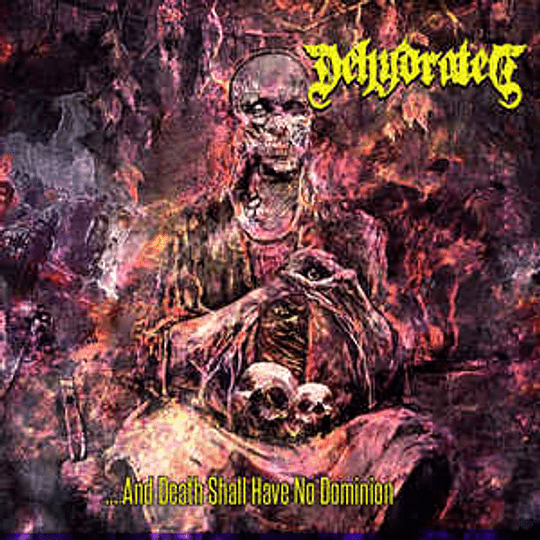 Dehydrated – And Death Shall Have No Dominion CD SINGLE