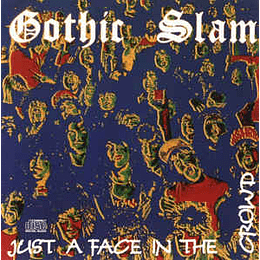 Gothic Slam – Just A Face In The Crowd CD