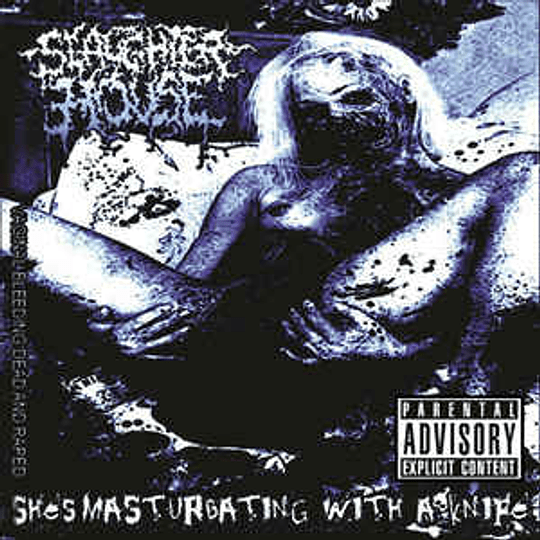 The Slaughterhouse – Vaginal Bleeding Dead and Raped She's Masturbating with a Knife CD