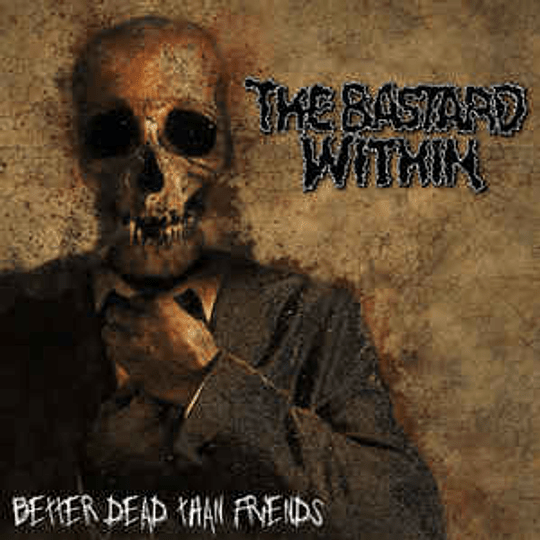 The Bastard Within – Better Dead Than Friends CD