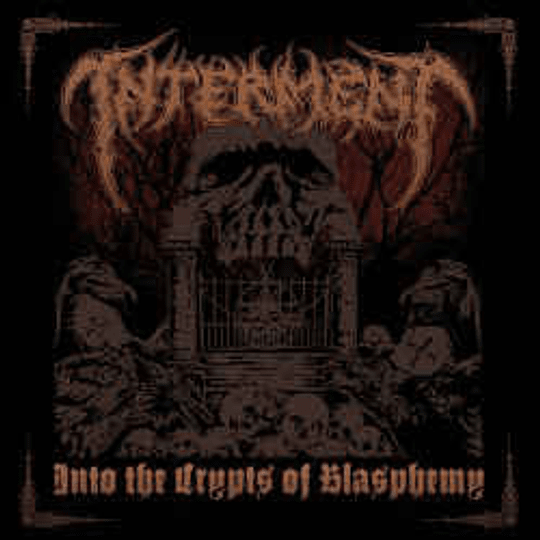 Interment – Into The Crypts Of Blasphemy CD
