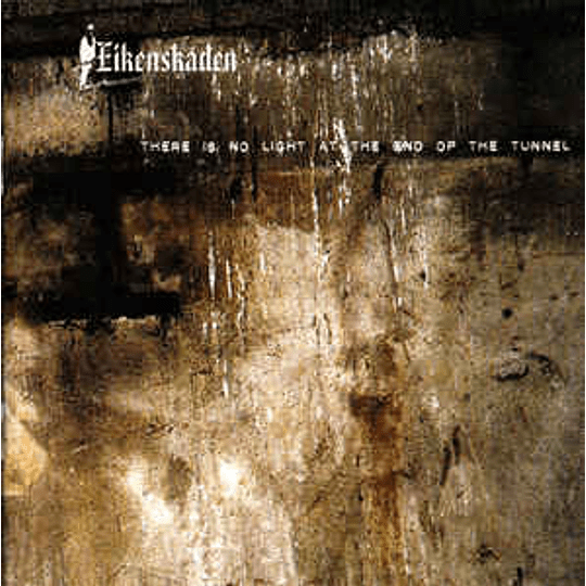 Eikenskaden – There Is No Light At The End Of The Tunnel CD
