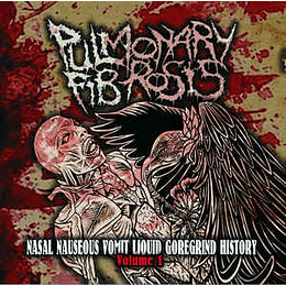 Pulmonary Fibrosis – Nasal Nauseous Vomit Liquid Goregrind History Volume 1. CD