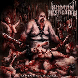 Human Mastication – Driven To Kill CD