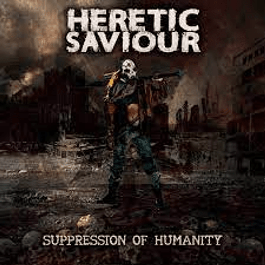 HERETIC SAVIOUR - SUPPRESSION OF HUMANITY MCD