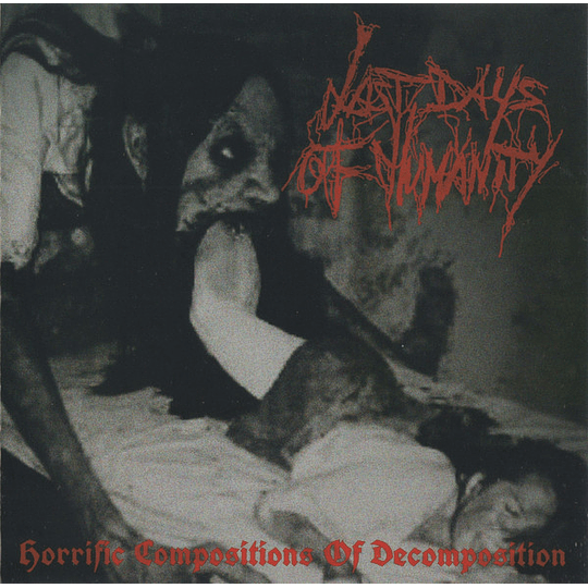 Last Days Of Humanity – Horrific Compositions Of Decomposition CD