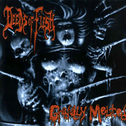 Deeds Of Flesh – Gradually Melted MCD