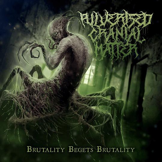 Pulverised Cranial Matter – Brutality Begets Brutality CD