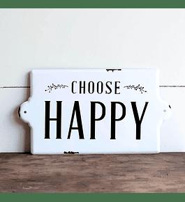 Letrero esmaltado Choose Happy