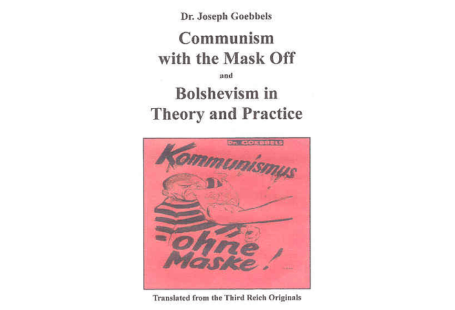 Communism With the Mask Off and Bolshevism in Theory and Practice by Dr. Joseph Goebbels