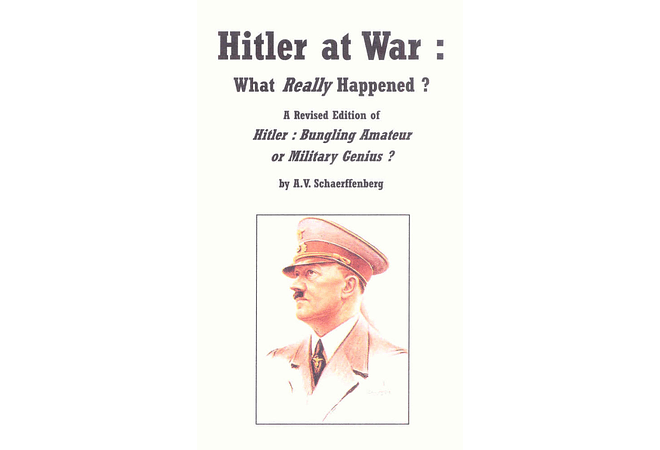Hitler at War: What Really Happened? by A.V. Schaerffenberg