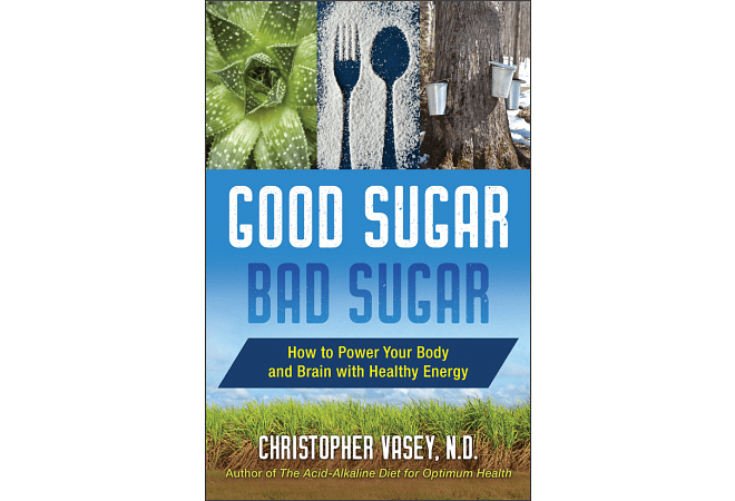 Good Sugar, Bad Sugar by Christopher Vasey, N.D.